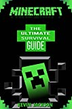 Minecraft: The Ultimate Survivors' Secret Handbook – From Beginner To Expert Guide To Master Minecraft In No Time (Includes Secret Cheats, Tips And Tricks)
