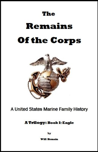 Image of Remains of the Corps: A U.S. Marine Family History: Book I: Eagle