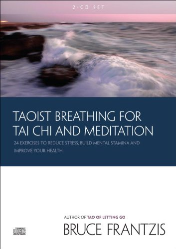 Taoist Breathing for Tai Chi and Meditation: Twenty-Four Exercises to Reduce Stress, Build Mental Stamina, and Improve Y