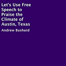 Let's Use Free Speech to Praise the Climate of Austin, Texas Audiobook by Andrew Bushard Narrated by James Jacobs