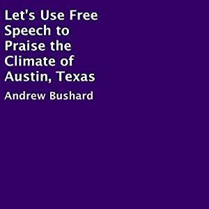 Let's Use Free Speech to Praise the Climate of Austin, Texas Hörbuch von Andrew Bushard Gesprochen von: James Jacobs