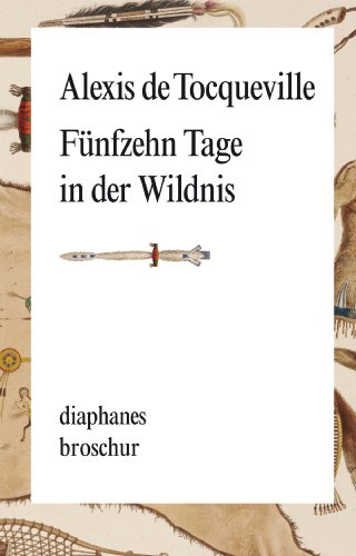 Alexis de Tocqueville - Fünfzehn Tage in der Wildnis