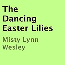 The Dancing Easter Lilies (       UNABRIDGED) by Misty Lynn Wesley Narrated by Linda LongCrane