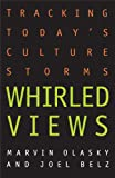 Whirled Views: Tracking Today's Culture Storms (0891079386) by Olasky, Marvin