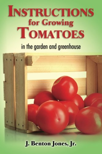 Instructions for Growing Tomatoes: in the garden and greenhouse PDF