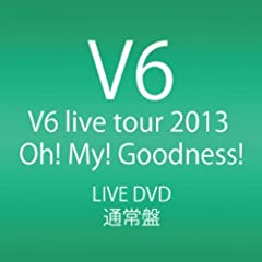 V6 live tour 2013 Oh! My! Goodness! (DVD2���g)