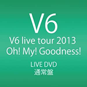 V6 live tour 2013 Oh! My! Goodness! (DVD2枚組)