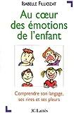 Au coeur des �motions de l'enfant : Comprendre son langage, ses rires et ses pleurs (Psy-Sant�)