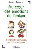 Au coeur des émotions de l'enfant : Comprendre son langage, ses rires et ses pleurs (Psy-Santé)...