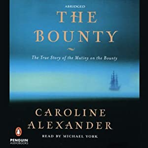 The Bounty: The True Story of the Mutiny on the Bounty | [Caroline Alexander]