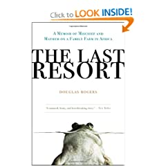 The Last Resort: A Memoir of Mischief and Mayhem on a Family Farm in Africa by Douglas Rogers