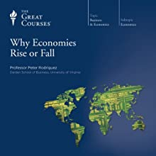 Why Economies Rise or Fall Lecture by  The Great Courses Narrated by Professor Peter Rodriguez