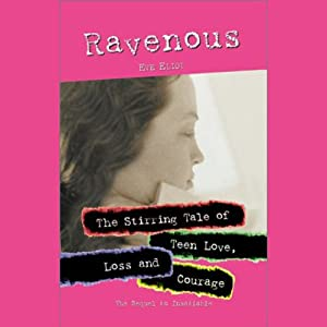 Ravenous: The Stirring Tale of Teen Love, Loss and Courage | [Eve Eliot]