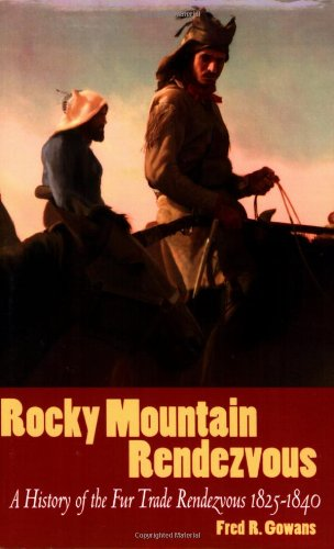 Rocky Mountain Rendezvous: A History Of The Fur Trade 1825 - 1840