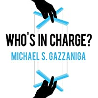 Who's in Charge?: Free Will and the Science of the Brain (       UNABRIDGED) by Michael S. Gazzaniga Narrated by Pete Larkin