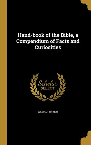 Hand-Book of the Bible, a Compendium of Facts and Curiosities