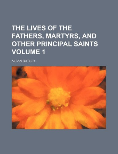 The lives of the fathers, martyrs, and other principal saints Volume 1