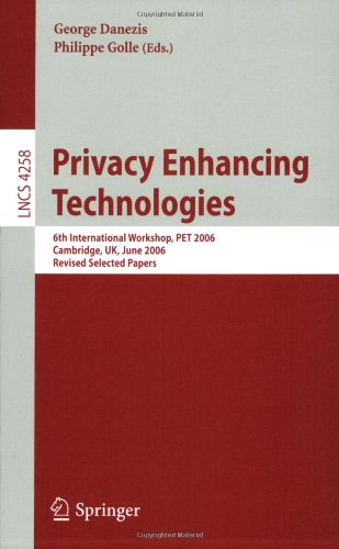 Privacy Enhancing Technologies: 6th International Workshop, PET 2006, Cambridge, UK, June 28-30, 2006, Revised Selected Papers