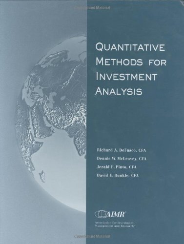 Quantitative Methods for Investment Analysis: 1st (First) Edition, by Dennis W. McLeavey, David E. Runkle, Jerald E. Pinto Richard A. DeFu
