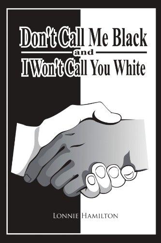 Don't Call Me Black And I Won't Call You White