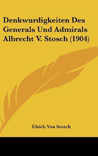 Denkwurdigkeiten Des Generals Und Admirals Albrecht V. Stosch (1904)