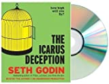 THE ICARUS DECEPTION: The Icarus Deception: How High Will You Fly? [Audiobook, Unabridged] [Audio CD] Seth Godin (Author, Reader)