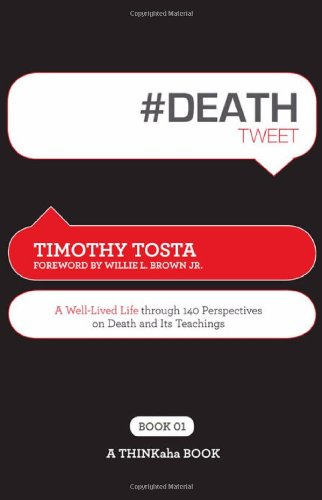 A Well Lived Life Through 140 Perspectives on Death and Its Teachings  - Timothy Tosta