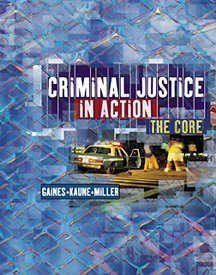 Criminal Justice in Action: The Core, Larry K Gaines, Michael Kaune, Roger LeRoy Miller
