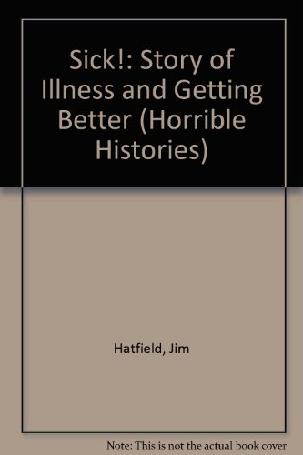 Sick!: Story of Illness and Getting Better (Horrible Histories)