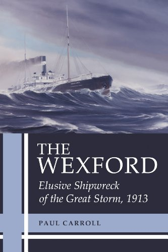 The Wexford: Elusive Shipwreck of the Great Storm, 1913 by Paul Carroll (2010-06-21)