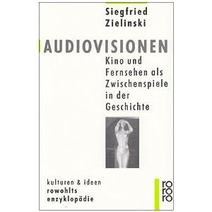 Audiovisionen: Kino und Fernsehen als Zwischenspiele in der Geschichte