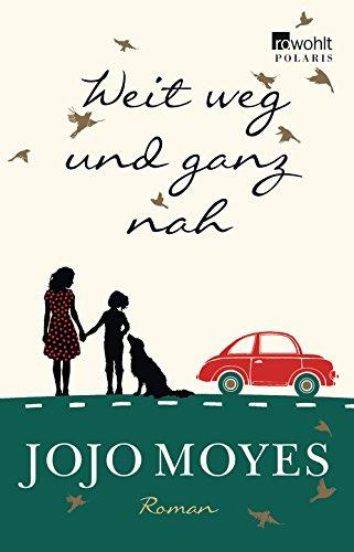 Jojo Moyes:Weit weg und ganz nah
