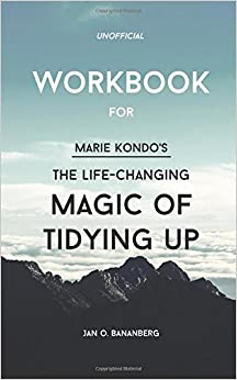 workbook for marie kondo 39 s the life changing magic of tidying up unofficial jan o bananberg. Black Bedroom Furniture Sets. Home Design Ideas