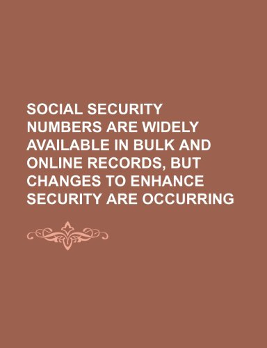 Social Security Numbers Are Widely Available in Bulk and Online Records, But Changes to Enhance Security Are Occurring