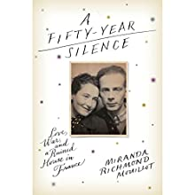 A Fifty-Year Silence: Love, War, and a Ruined House in France (       UNABRIDGED) by Miranda Richmond Mouillot Narrated by Miranda Richmond Mouillot