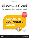 iTunes and iCloud for iPhone, iPad, & iPod Touch Absolute Beginner's Guide (Absolute Beginner's Guides (Que))