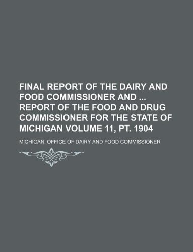 Final report of the Dairy and Food Commissioner and  report of the Food and Drug Commissioner for the State of Michigan Volume 11, pt. 1904