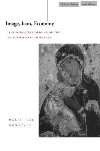 Image, Icon, Economy: The Byzantine Origins of the Contemporary Imaginary (Cultural Memory in the Present)