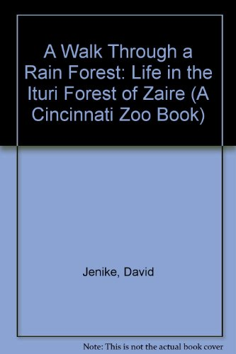 A Walk Through a Rain Forest: Life in the Ituri Forest of Zaire (A Cincinnati Zoo Book)