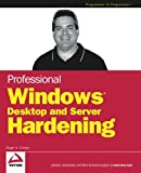 Professional Windows Desktop and Server Hardening