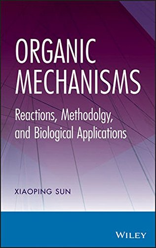 Organic Mechanisms: Reactions, Methodology, and Biological Applications, by Xiaoping Sun