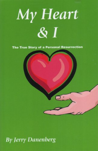 My Heart and I (and Other Body Parts): One Man's Exploration of the Power of the Mind to Heal Heart Disease