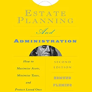 Estate Planning and Administration: How to Maximize Assets, Minimize Taxes, and Protect Loved Ones | [Edmund Fleming]