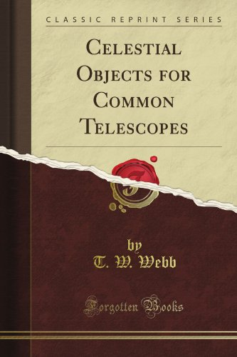 Celestial Objects For Common Telescopes (Classic Reprint)