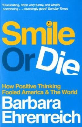 Smile or Die: How Positive Thinking Fooled America and the World, Buch