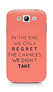 AMEZ we only regret the chances we didnt take Back Cover For Samsung Galaxy Grand Neo