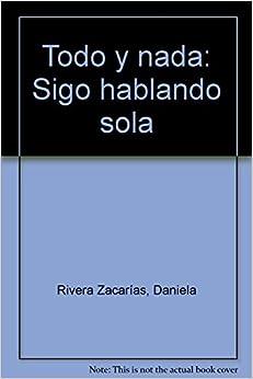 Todo y nada: Sigo hablando sola: DANIELA RIVERA ZACARIAS