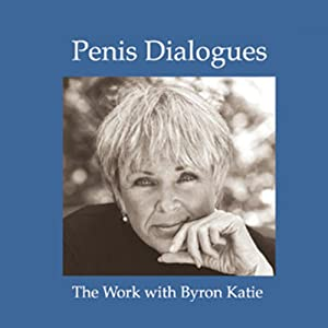 Penis Dialogues: The Work on Gender/Privacy | [Byron Katie Mitchell]
