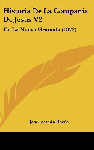 Historia de La Compania de Jesus V2: En La Nueva Granada (1872)