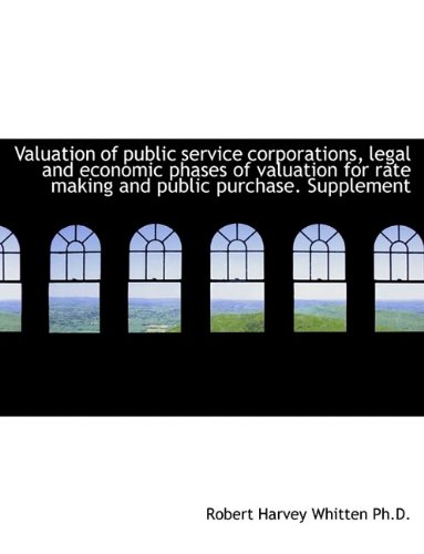 Valuation of Public Service Corporations, Legal and Economic Phases of Valuation for Rate Making and